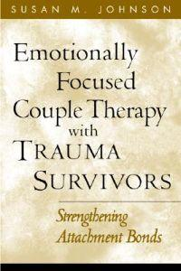Emotionally focused couple therapy with trauma-survivors strengthening attachment bonds