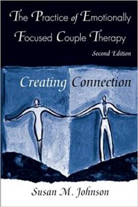 The Practice of Emotionally Focused Couple Therapy: Creating Connection.